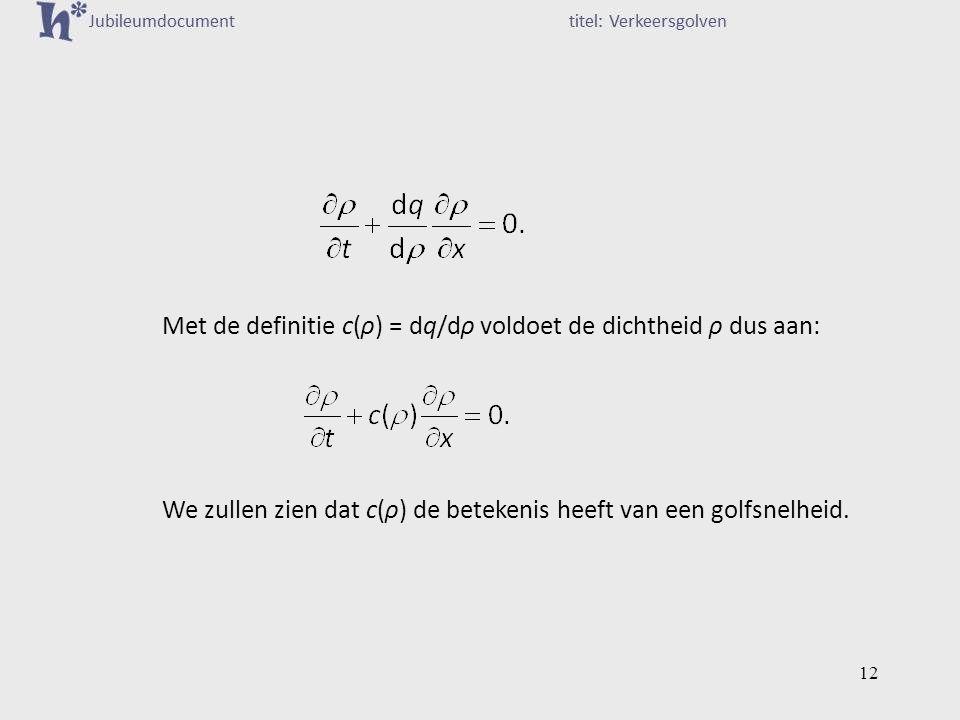 Met de definitie c(ρ) = dq/dρ voldoet de dichtheid ρ dus aan: