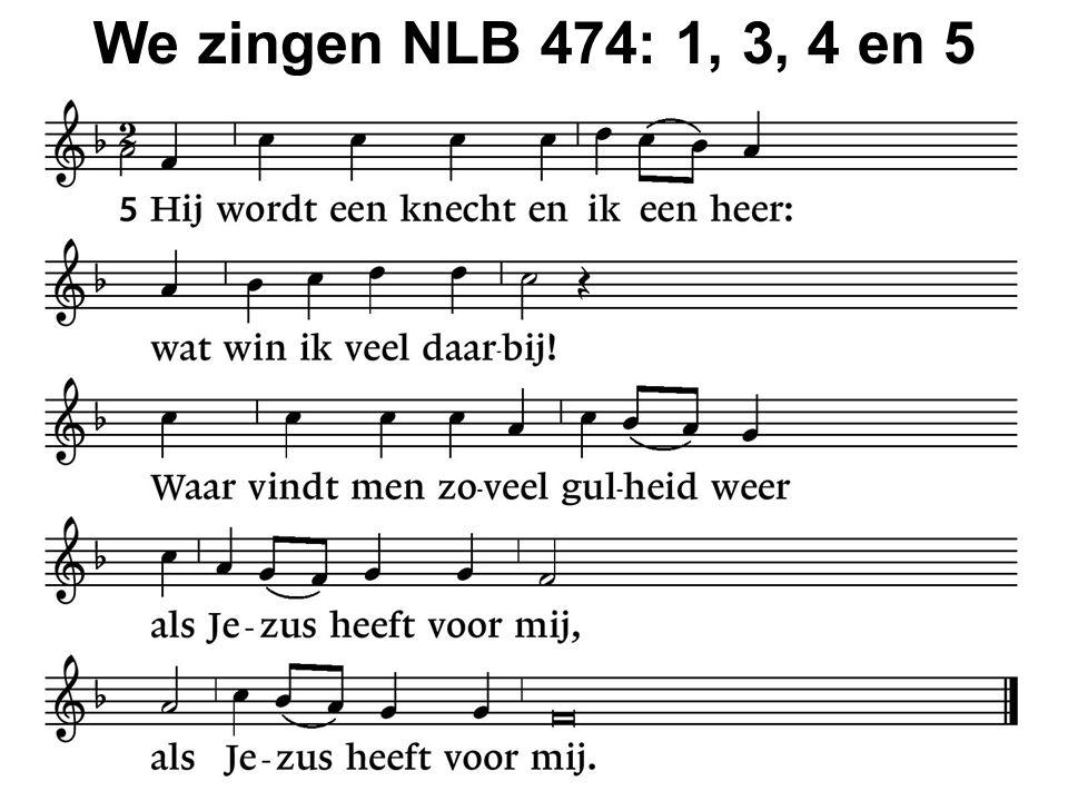 We zingen NLB 474: 1, 3, 4 en 5