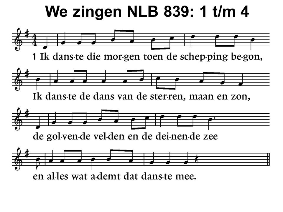 We zingen NLB 839: 1 t/m 4