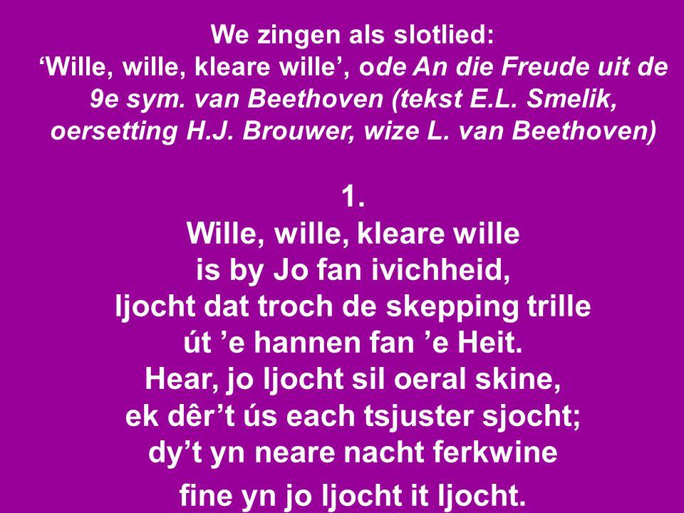 Wille, wille, kleare wille is by Jo fan ivichheid,