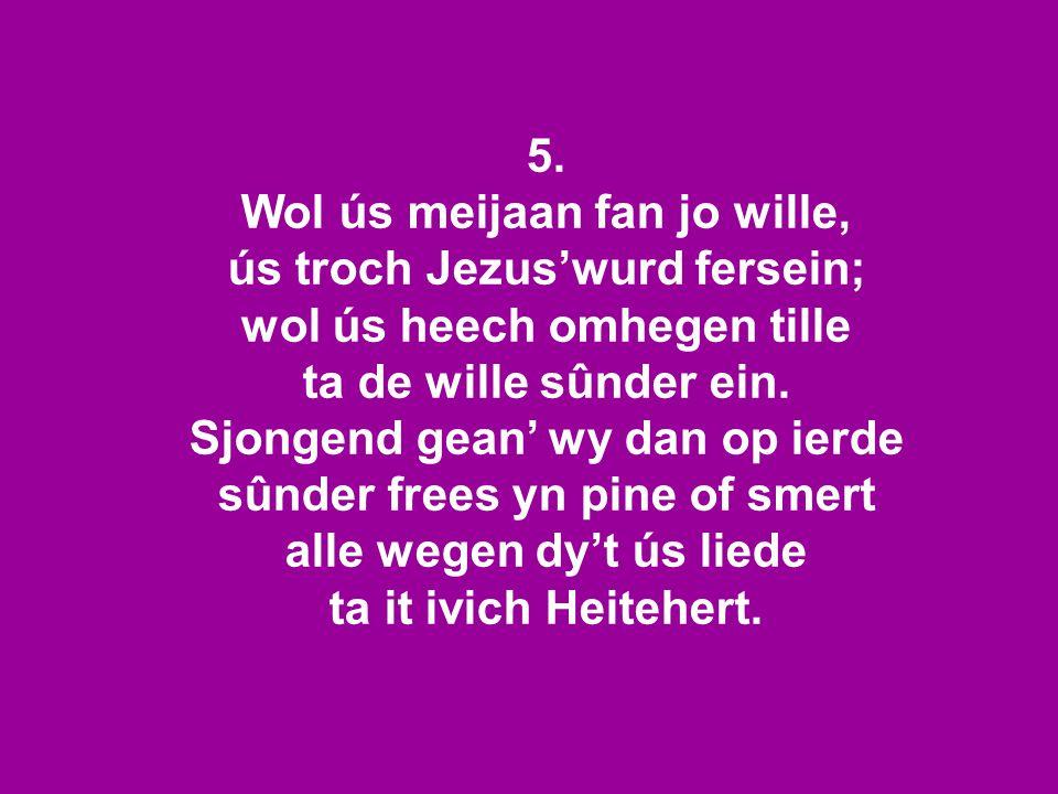 Wol ús meijaan fan jo wille, ús troch Jezus'wurd fersein;