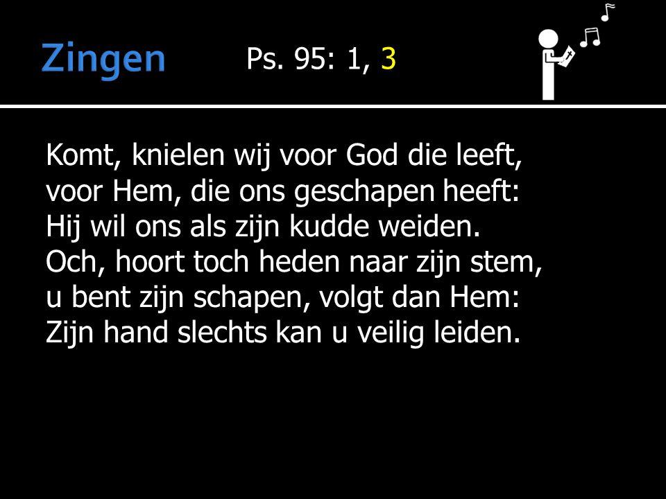 Zingen Ps. 95: 1, 3.