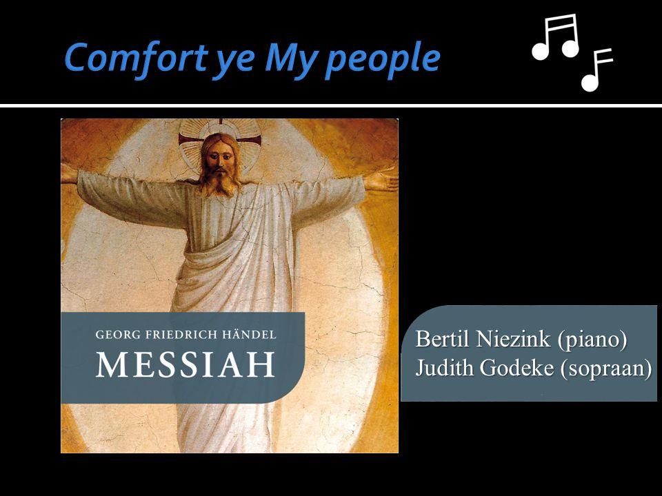 Comfort ye My people Bertil Niezink (piano) Judith Godeke (sopraan)
