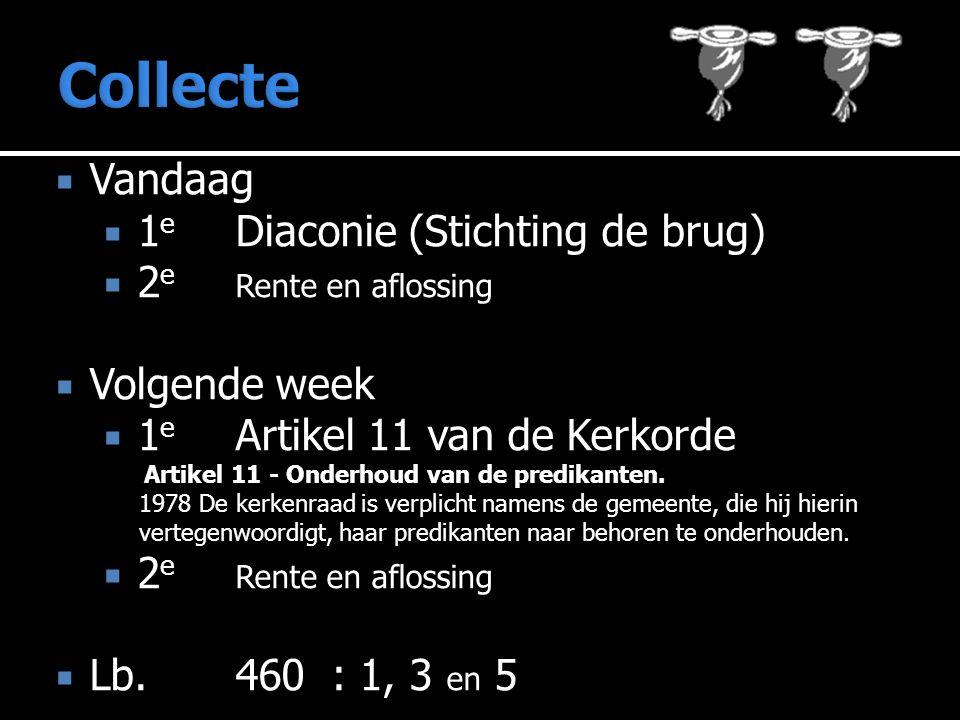 Collecte Vandaag 1e Diaconie (Stichting de brug) 2e Rente en aflossing