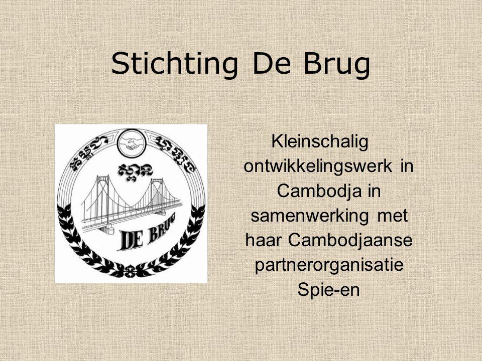 Stichting De Brug Kleinschalig ontwikkelingswerk in Cambodja in samenwerking met haar Cambodjaanse partnerorganisatie Spie-en.