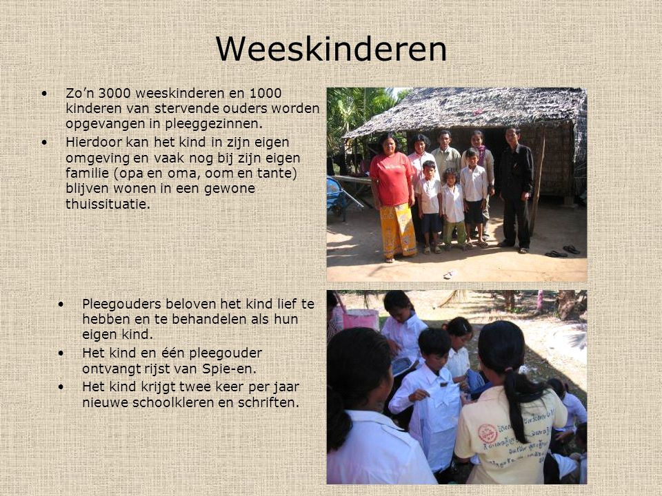 Weeskinderen Zo'n 3000 weeskinderen en 1000 kinderen van stervende ouders worden opgevangen in pleeggezinnen.
