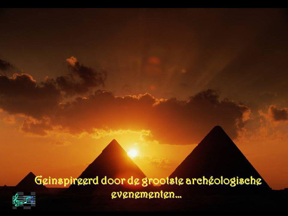 Geinspireerd door de grootste archéologische evenementen…