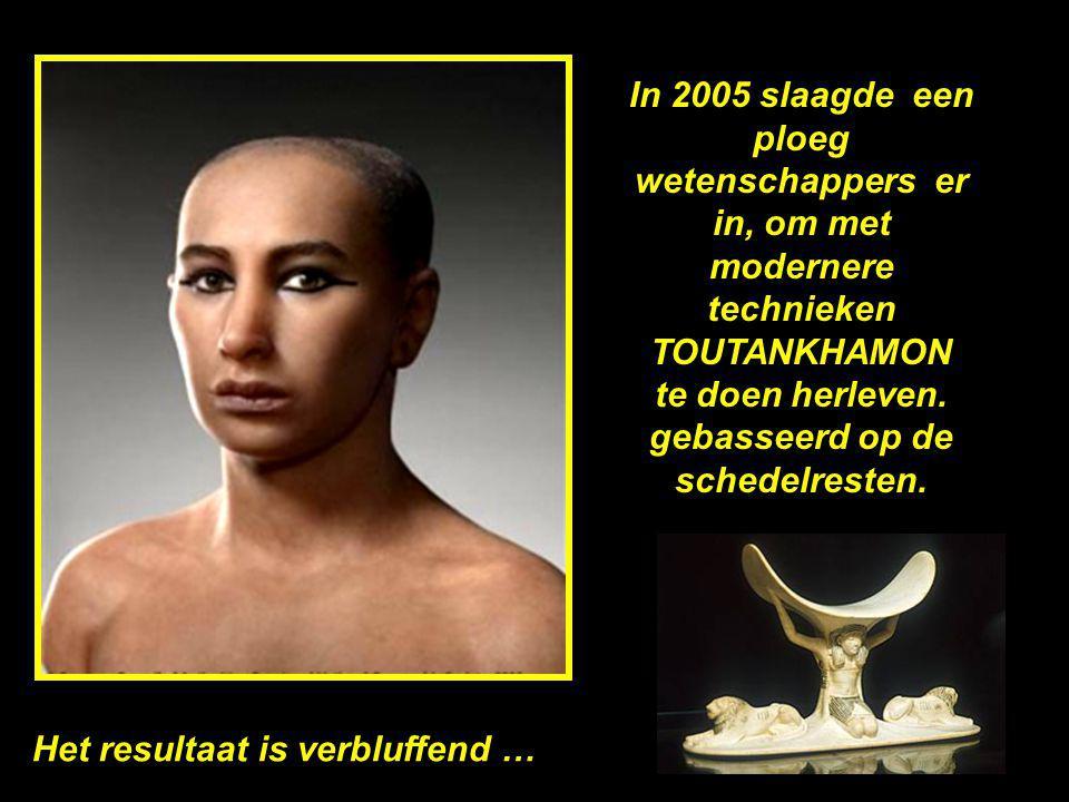 In 2005 slaagde een ploeg wetenschappers er in, om met modernere technieken TOUTANKHAMON te doen herleven. gebasseerd op de schedelresten.