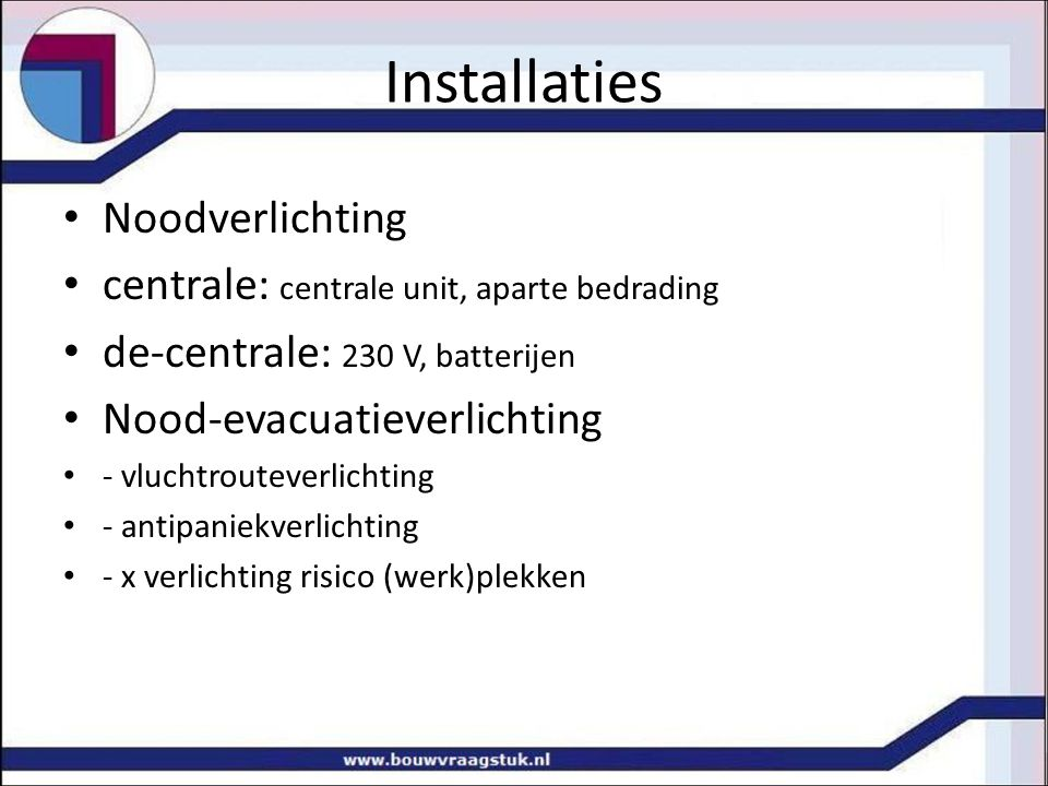 Installaties Noodverlichting centrale: centrale unit, aparte bedrading