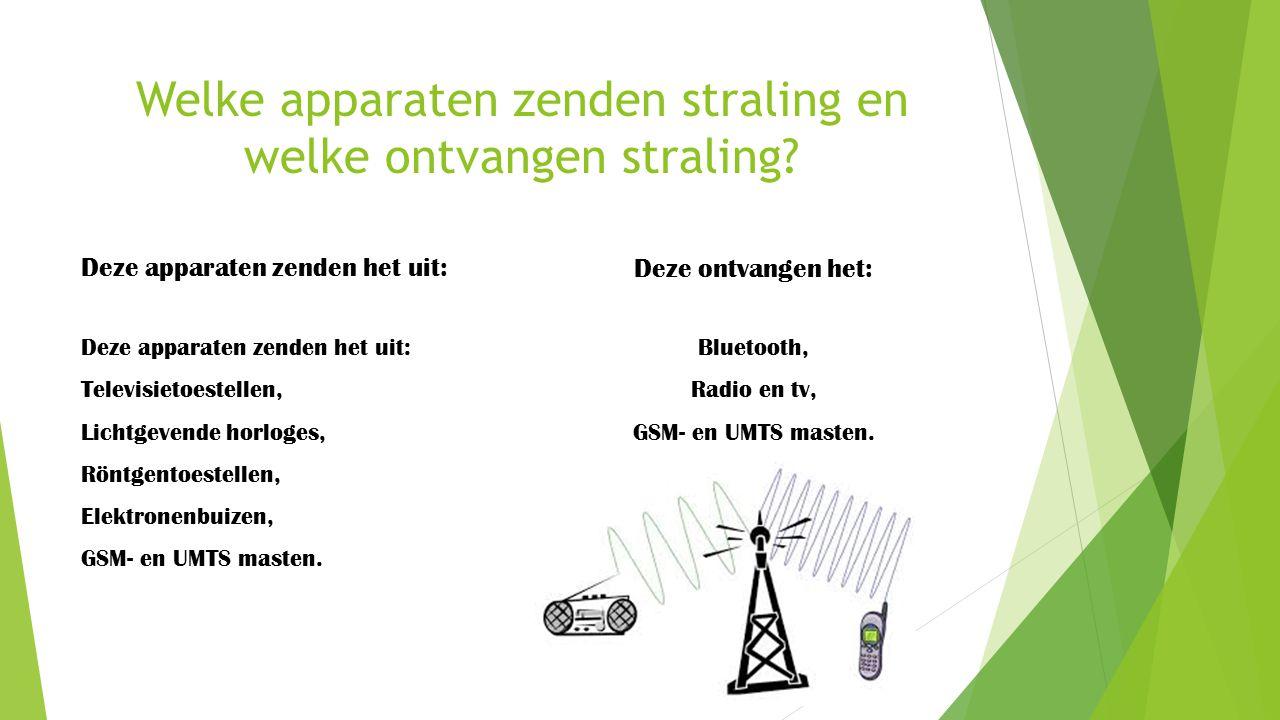 Welke apparaten zenden straling en welke ontvangen straling