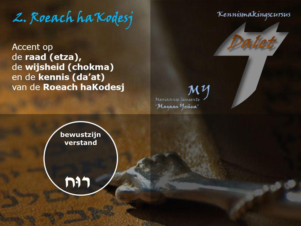 Accent op de raad (etza), de wijsheid (chokma) en de kennis (da'at) van de Roeach haKodesj