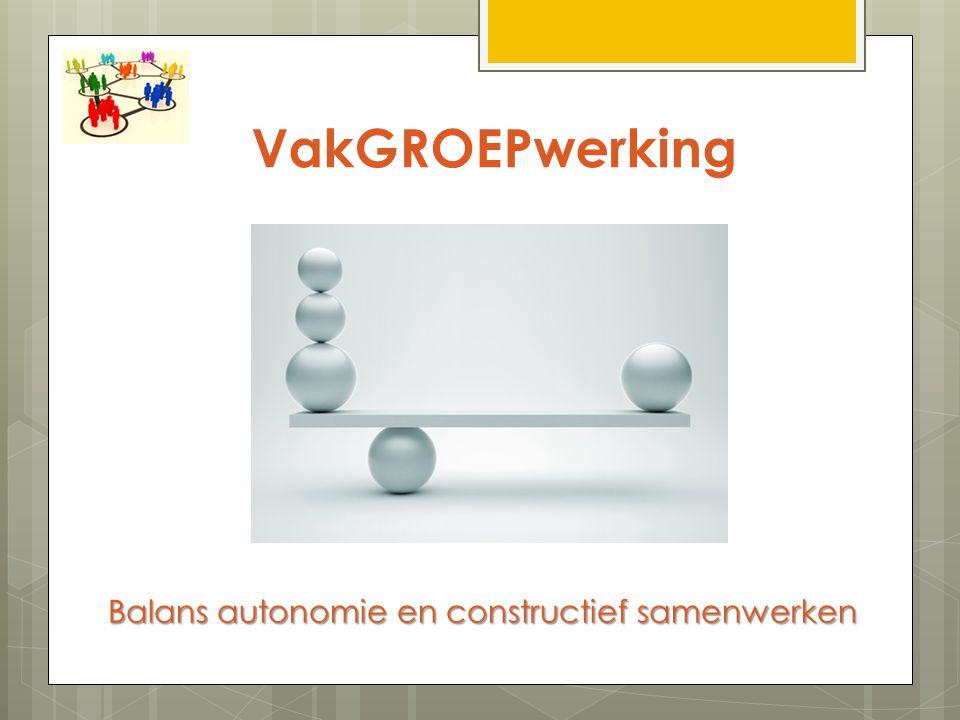 VakGROEPwerking Balans autonomie en constructief samenwerken