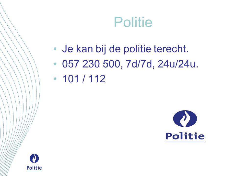 Politie Je kan bij de politie terecht. 057 230 500, 7d/7d, 24u/24u.