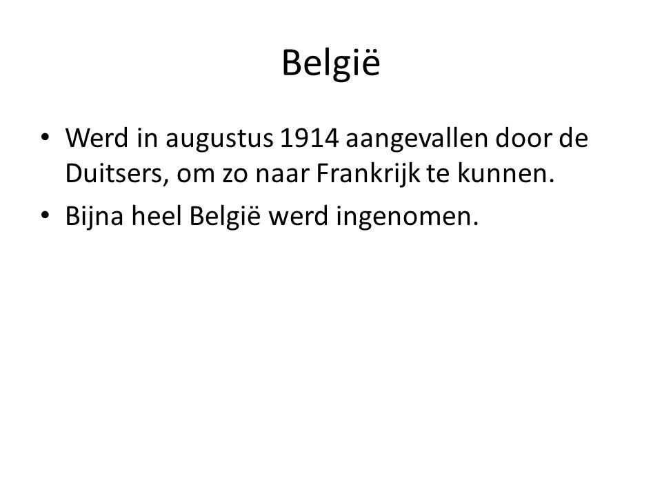 België Werd in augustus 1914 aangevallen door de Duitsers, om zo naar Frankrijk te kunnen.