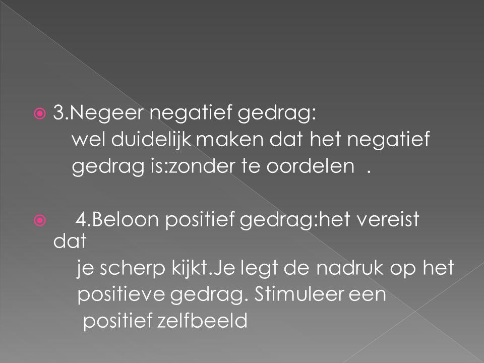 3.Negeer negatief gedrag: