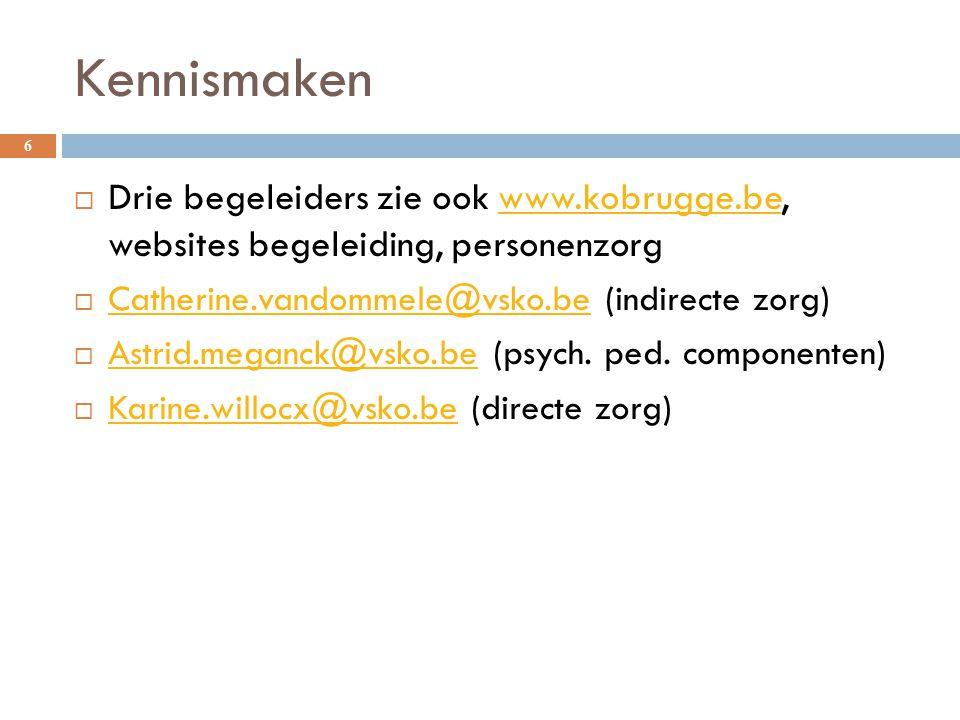 Kennismaken Drie begeleiders zie ook www.kobrugge.be, websites begeleiding, personenzorg. Catherine.vandommele@vsko.be (indirecte zorg)