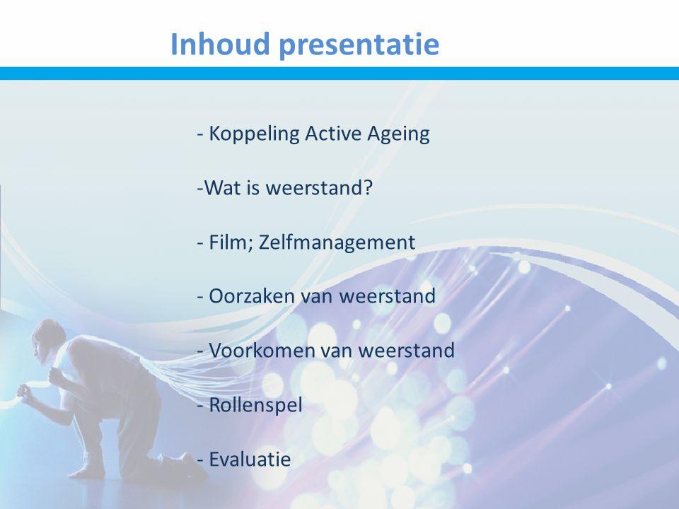 Inhoud presentatie Koppeling Active Ageing Wat is weerstand