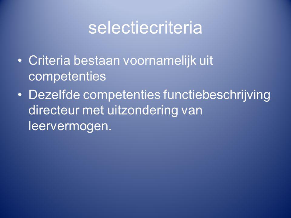 selectiecriteria Criteria bestaan voornamelijk uit competenties