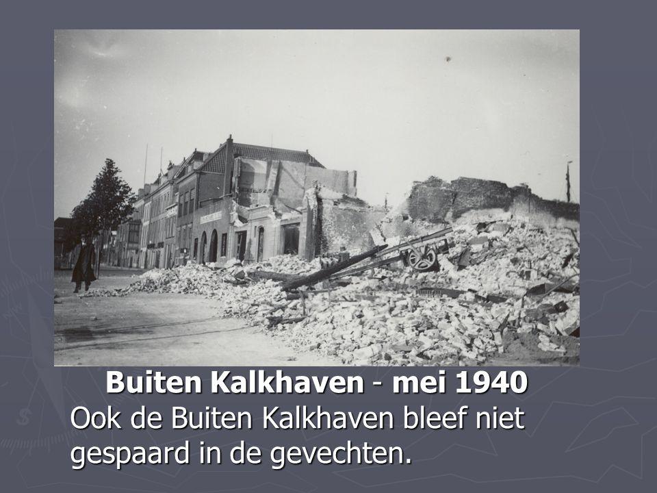 Buiten Kalkhaven - mei 1940 Ook de Buiten Kalkhaven bleef niet gespaard in de gevechten.