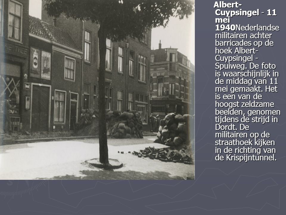 Albert-Cuypsingel - 11 mei 1940Nederlandse militairen achter barricades op de hoek Albert-Cuypsingel - Spuiweg.
