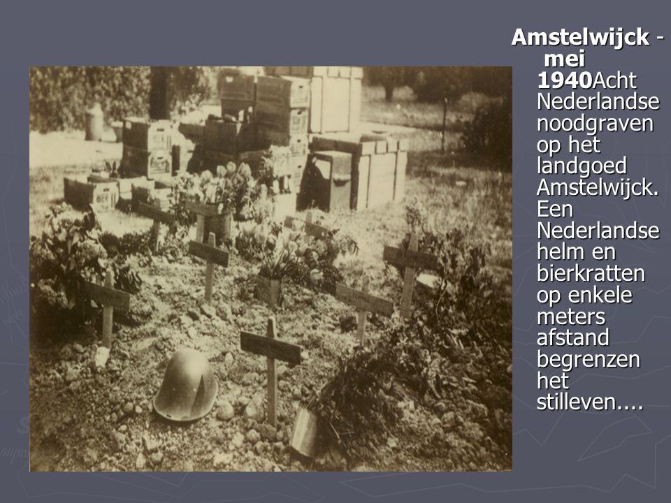 Amstelwijck - mei 1940Acht Nederlandse noodgraven op het landgoed Amstelwijck.