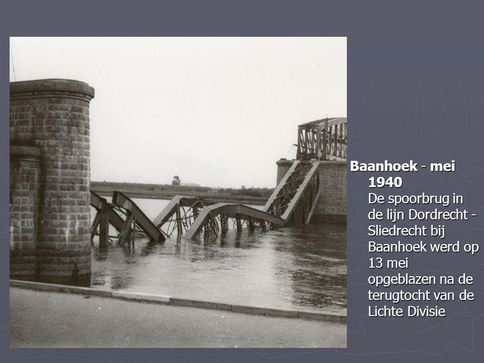 Baanhoek - mei 1940 De spoorbrug in de lijn Dordrecht - Sliedrecht bij Baanhoek werd op 13 mei opgeblazen na de terugtocht van de Lichte Divisie