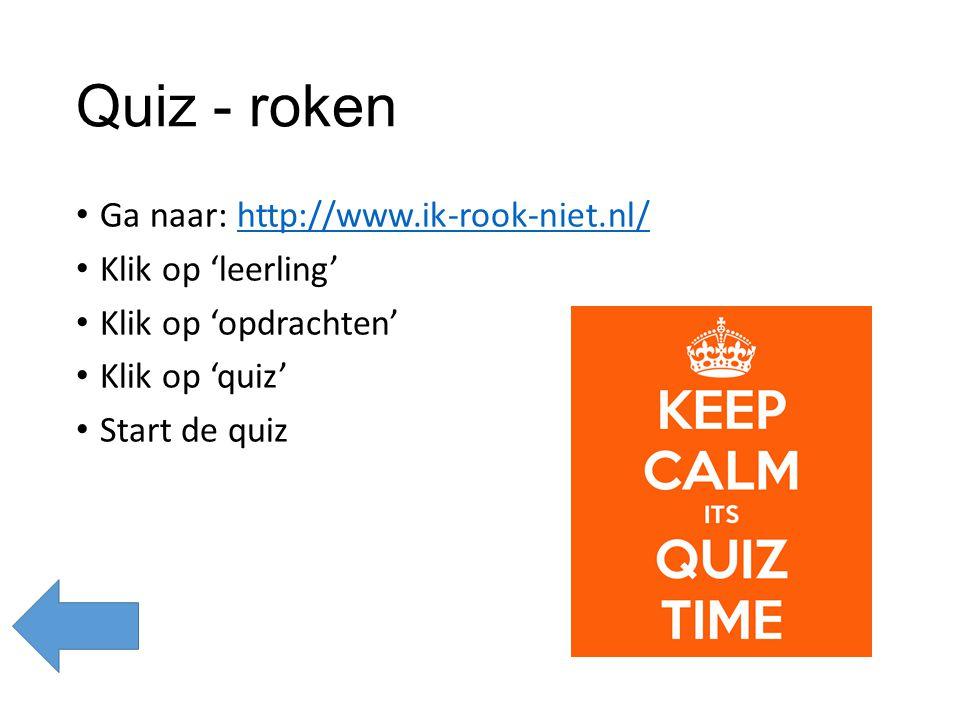 Quiz - roken Ga naar: http://www.ik-rook-niet.nl/ Klik op 'leerling'