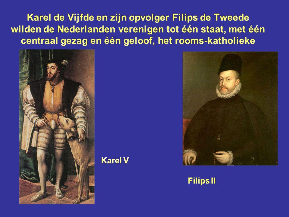 Karel de Vijfde en zijn opvolger Filips de Tweede wilden de Nederlanden verenigen tot één staat, met één centraal gezag en één geloof, het rooms-katholieke