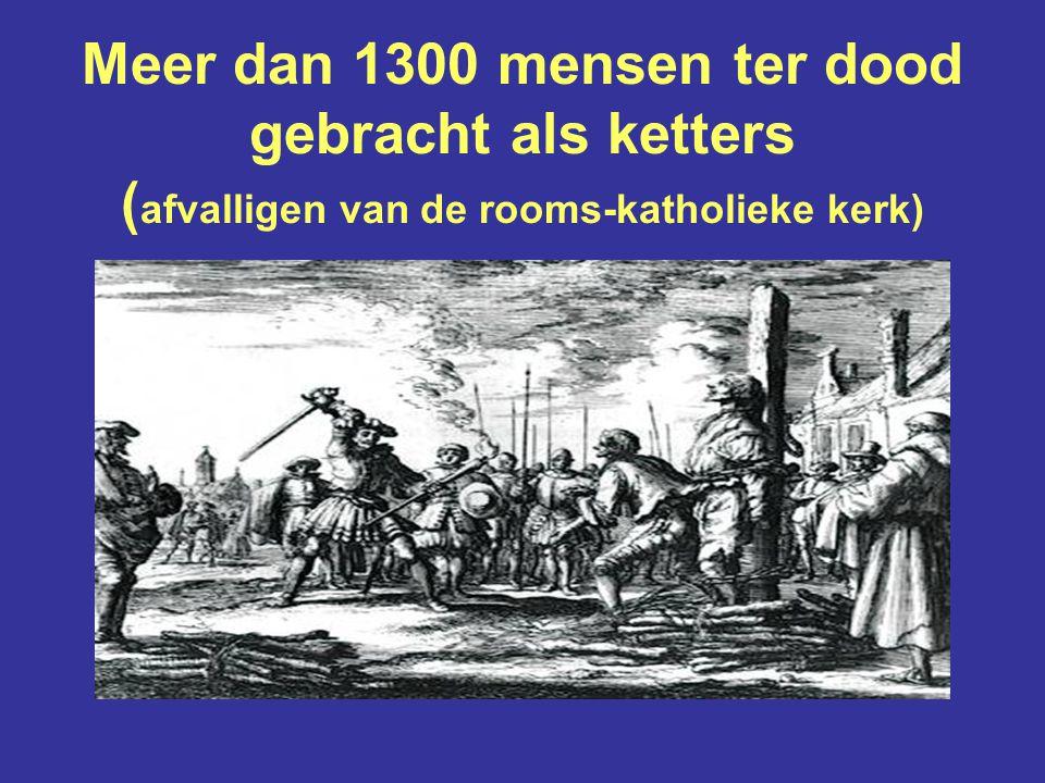 Meer dan 1300 mensen ter dood gebracht als ketters (afvalligen van de rooms-katholieke kerk)