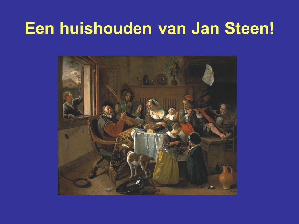 Een huishouden van Jan Steen!