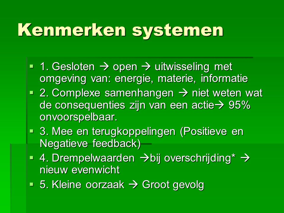 Kenmerken systemen 1. Gesloten  open  uitwisseling met omgeving van: energie, materie, informatie.