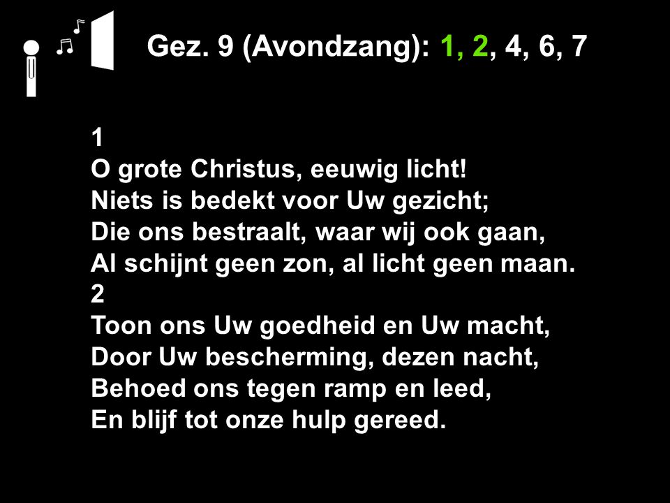 Gez. 9 (Avondzang): 1, 2, 4, 6, 7 1 O grote Christus, eeuwig licht!