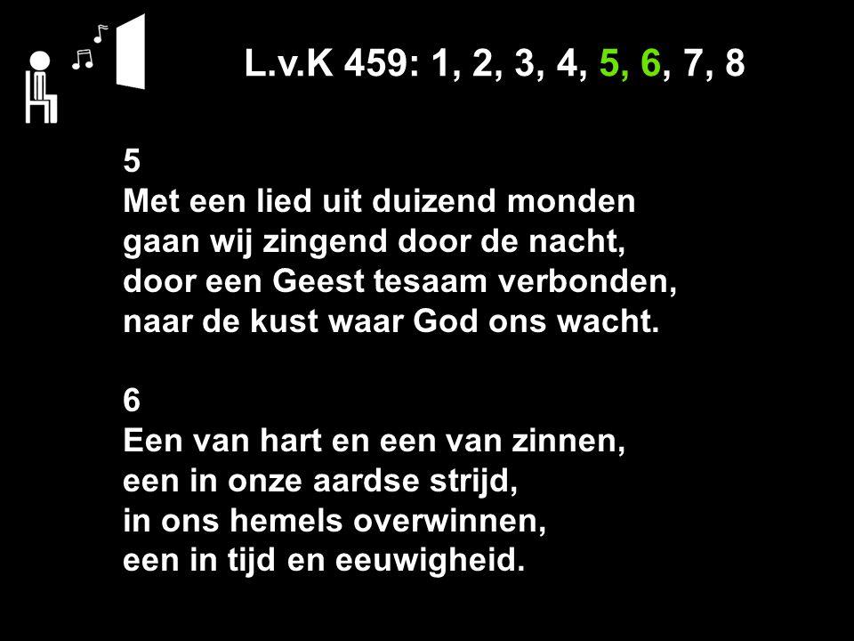 L.v.K 459: 1, 2, 3, 4, 5, 6, 7, 8 5 Met een lied uit duizend monden