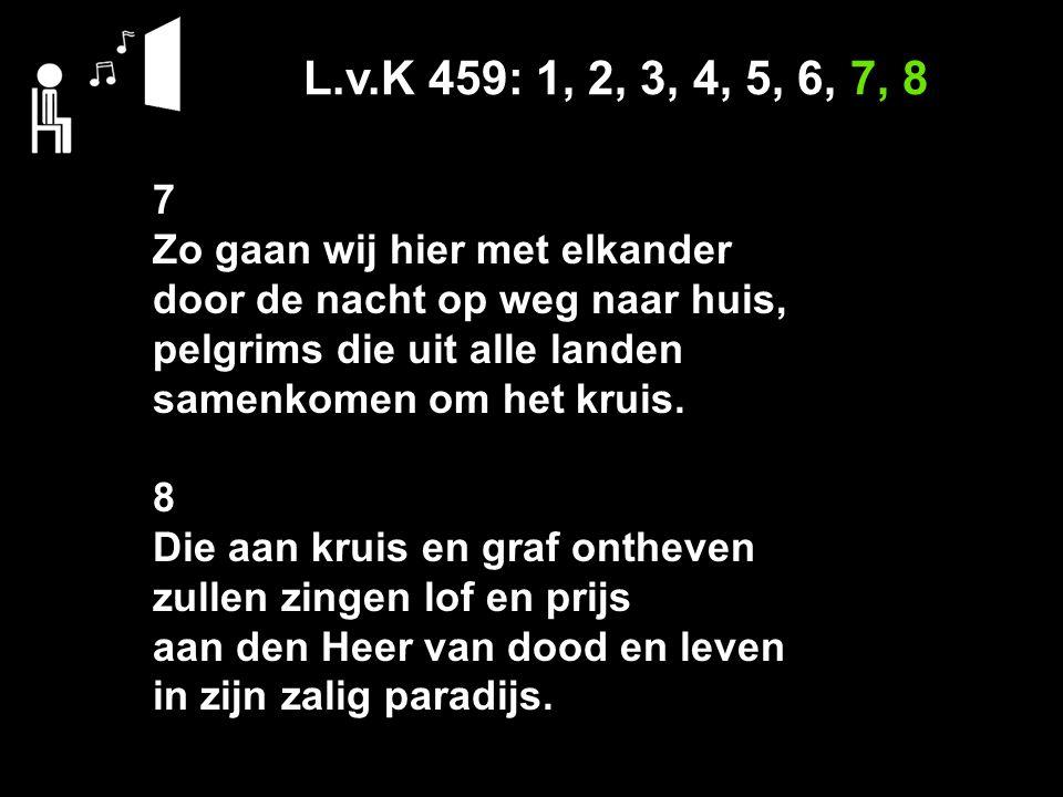 L.v.K 459: 1, 2, 3, 4, 5, 6, 7, 8 7 Zo gaan wij hier met elkander