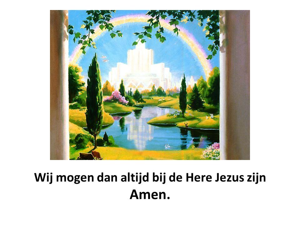 Wij mogen dan altijd bij de Here Jezus zijn