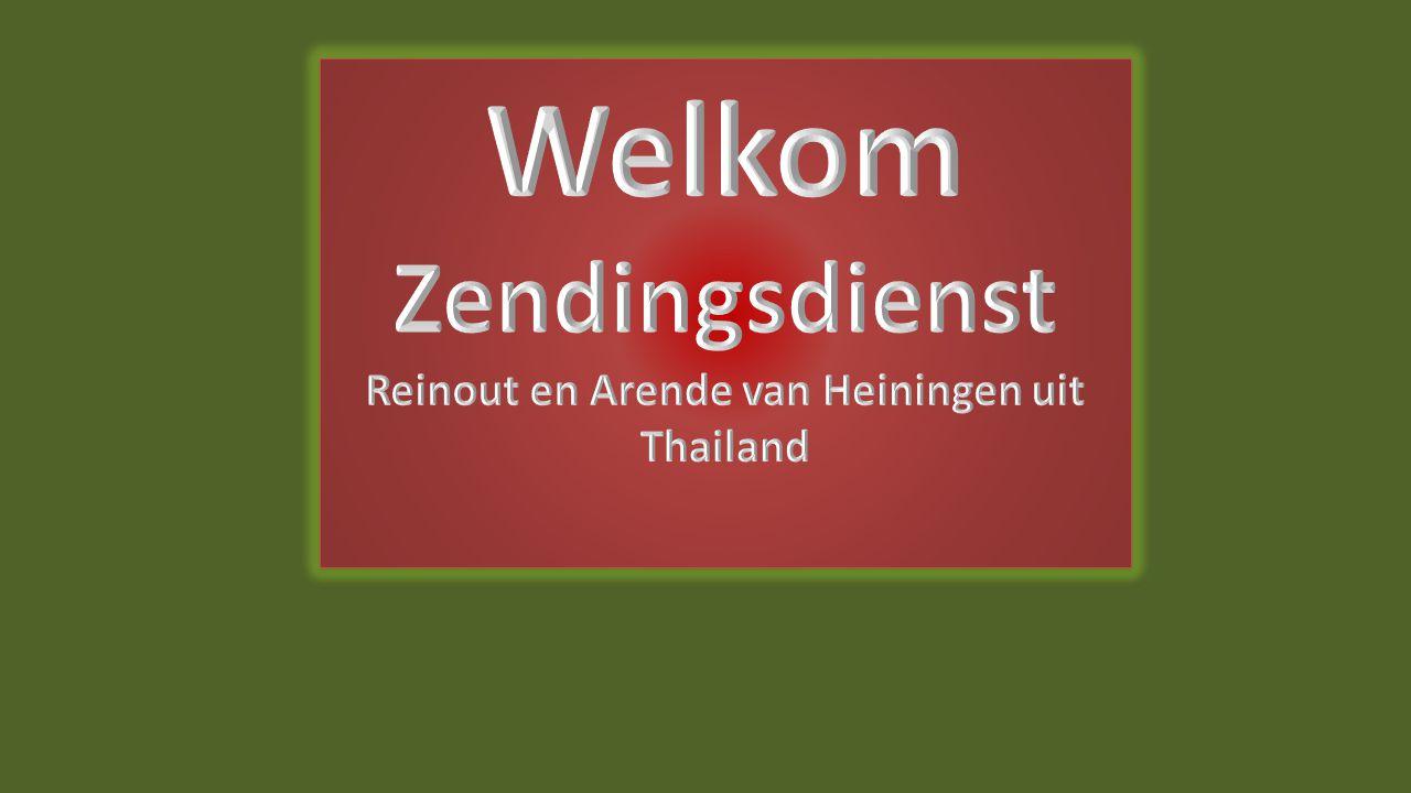 Welkom Zendingsdienst Reinout en Arende van Heiningen uit Thailand