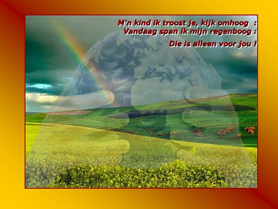 M n kind ik troost je, kijk omhoog : Vandaag span ik mijn regenboog :