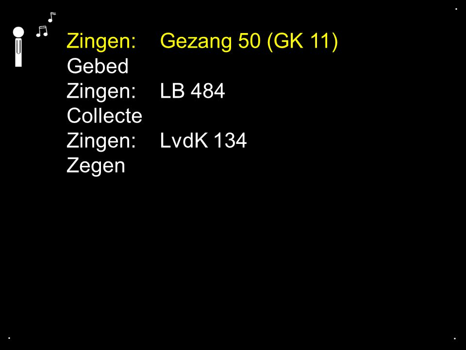 Zingen: Gezang 50 (GK 11) Gebed Zingen: LB 484 Collecte