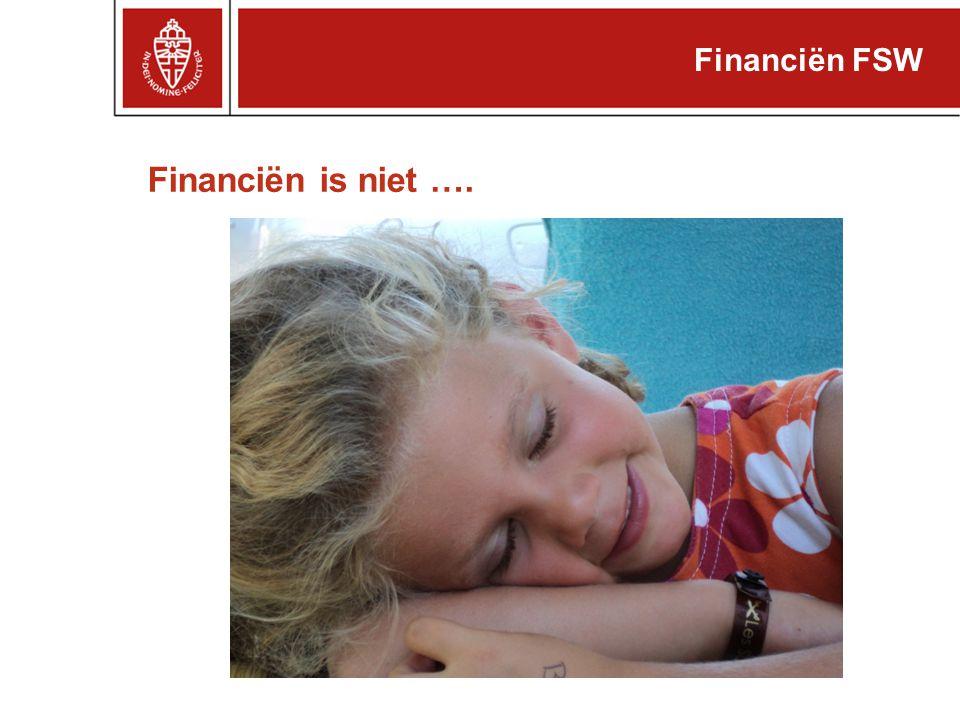 Financiën FSW Financiën is niet ….
