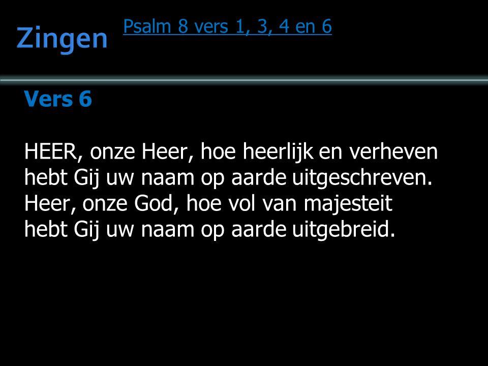 Zingen Vers 6 HEER, onze Heer, hoe heerlijk en verheven