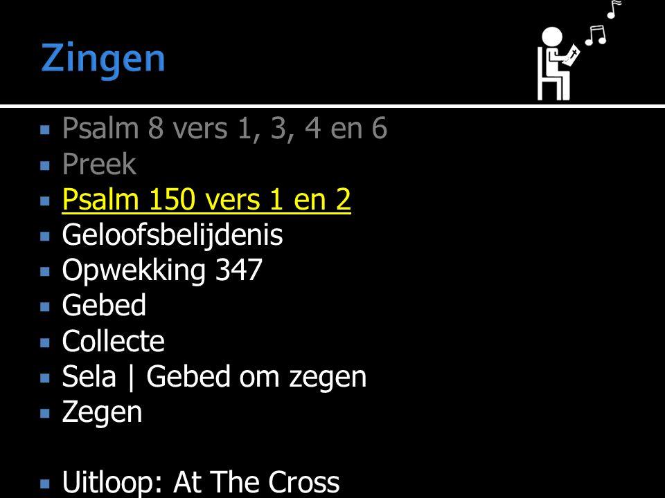Zingen Psalm 8 vers 1, 3, 4 en 6 Preek Psalm 150 vers 1 en 2