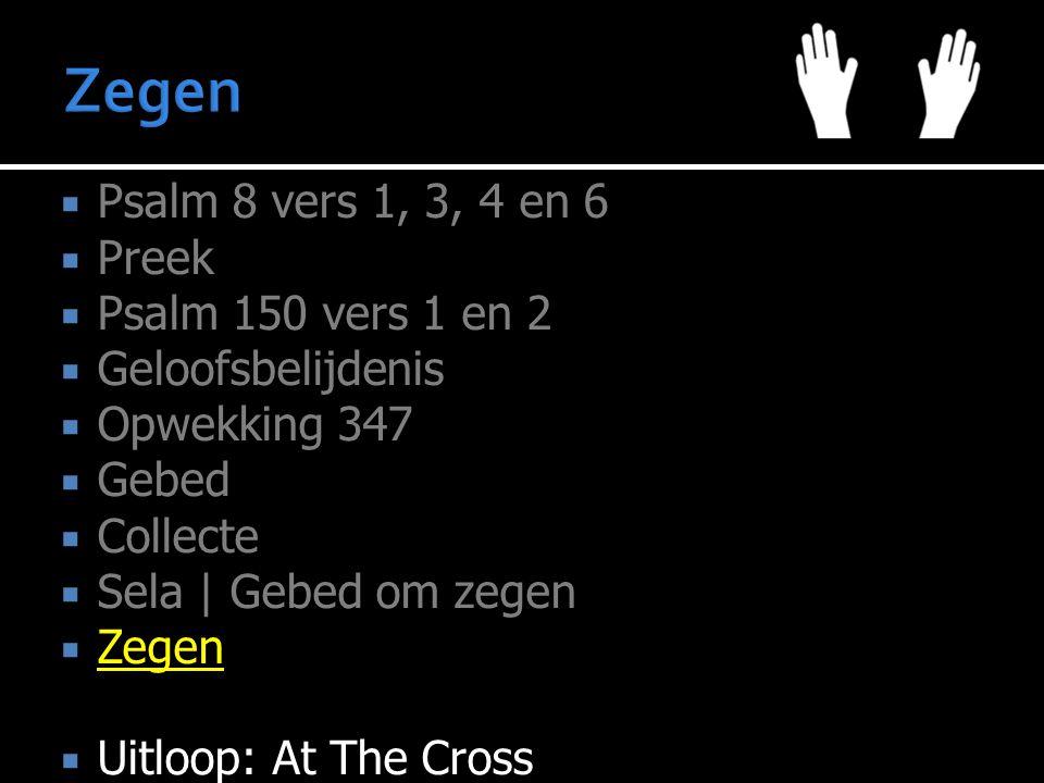Zegen Psalm 8 vers 1, 3, 4 en 6 Preek Psalm 150 vers 1 en 2