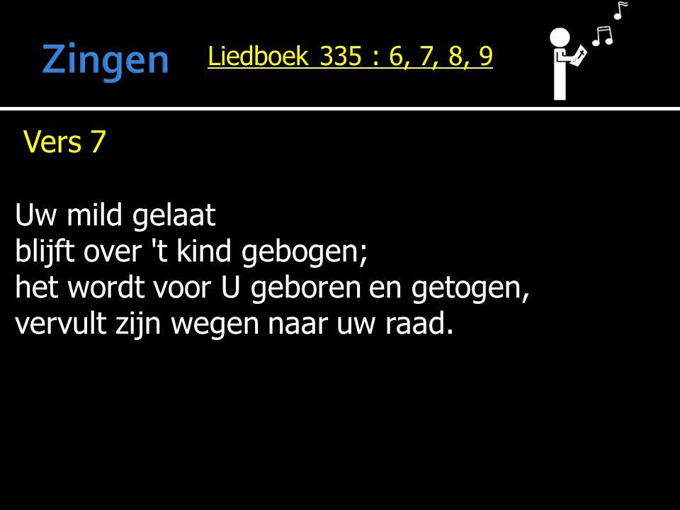 Zingen Vers 7 Uw mild gelaat blijft over t kind gebogen;