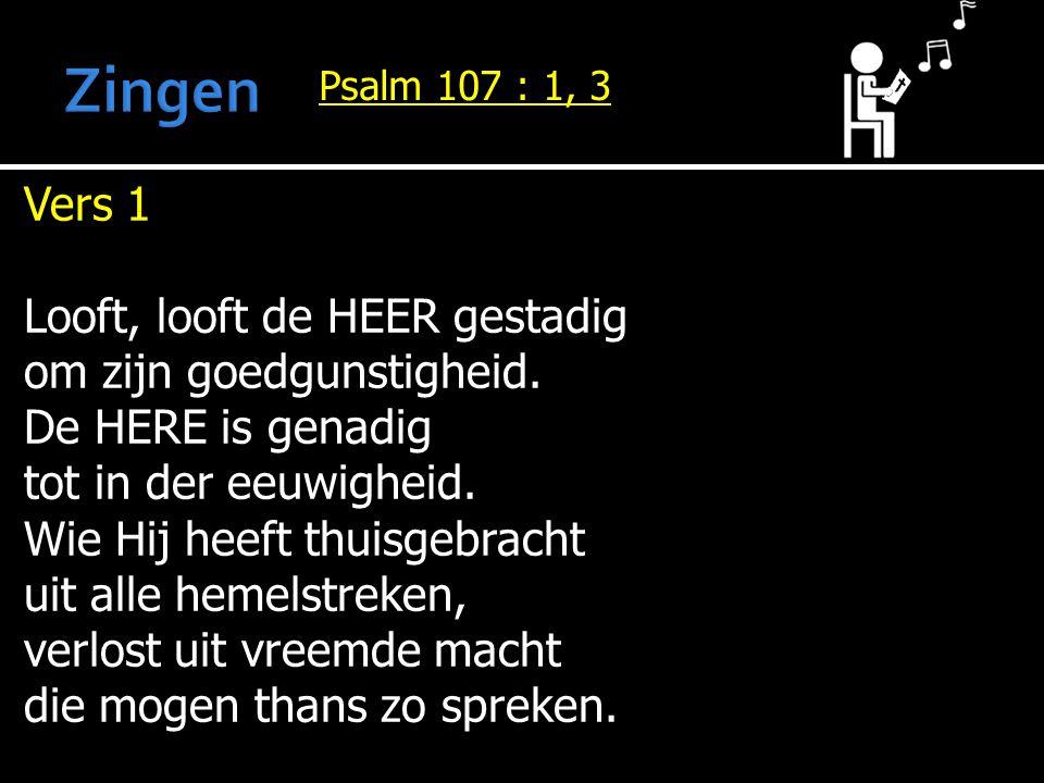 Zingen Vers 1 Looft, looft de HEER gestadig om zijn goedgunstigheid.