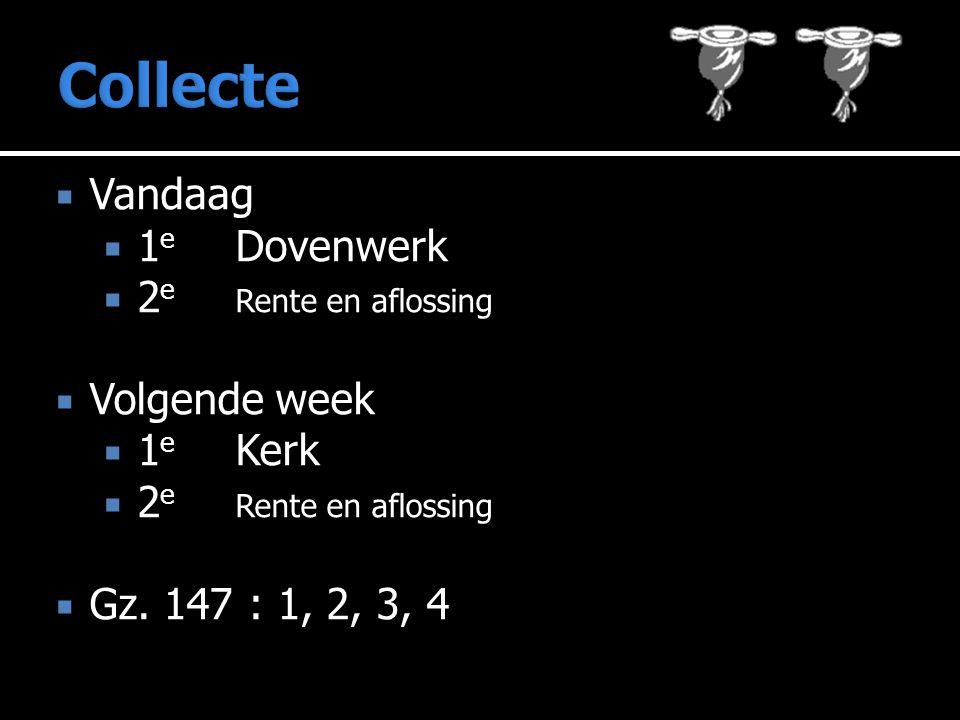 Collecte Vandaag 1e Dovenwerk 2e Rente en aflossing Volgende week
