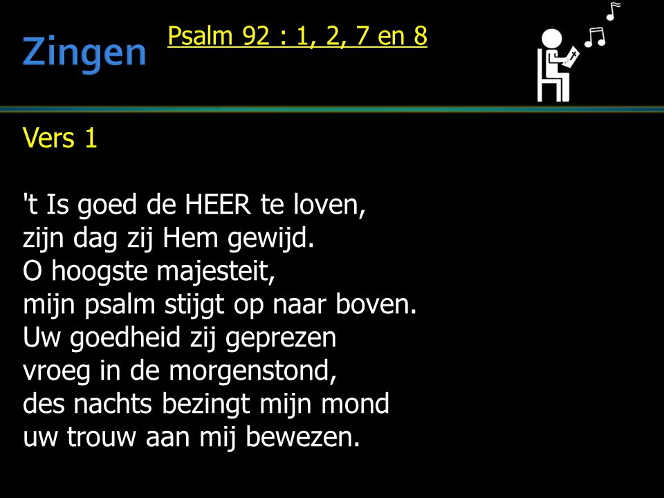 Zingen Vers 1 t Is goed de HEER te loven, zijn dag zij Hem gewijd.