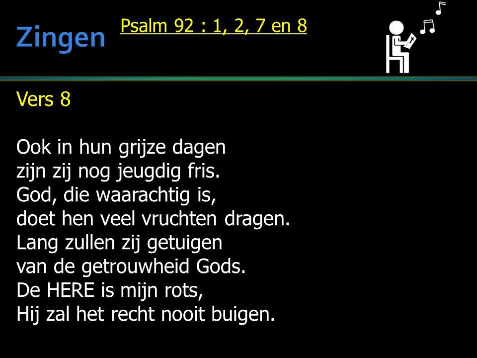 Zingen Vers 8 Ook in hun grijze dagen zijn zij nog jeugdig fris.