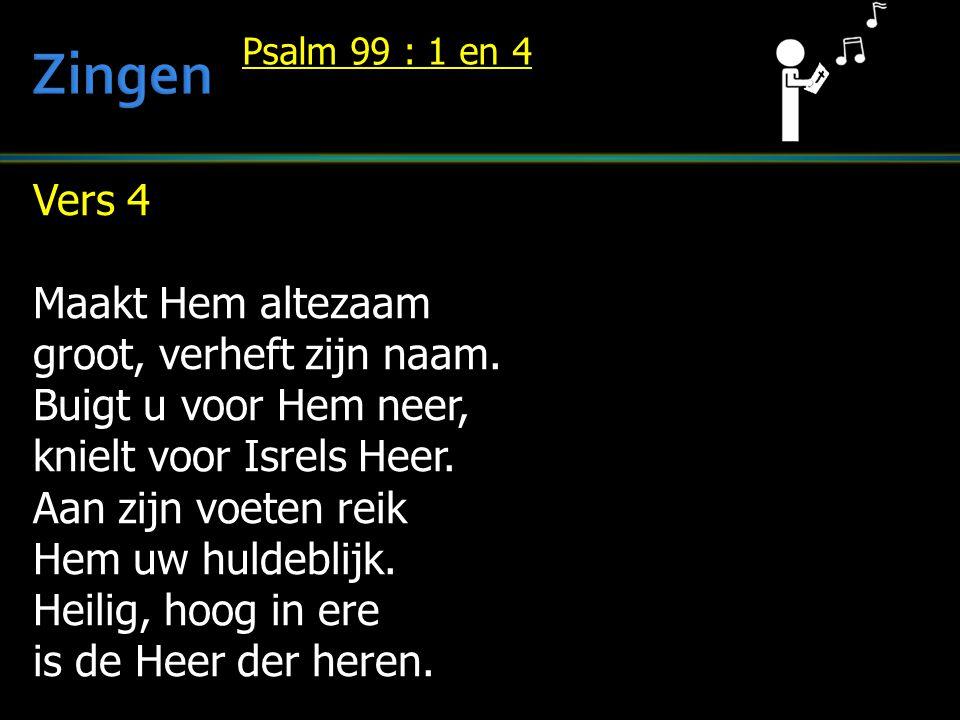 Zingen Vers 4 Maakt Hem altezaam groot, verheft zijn naam.