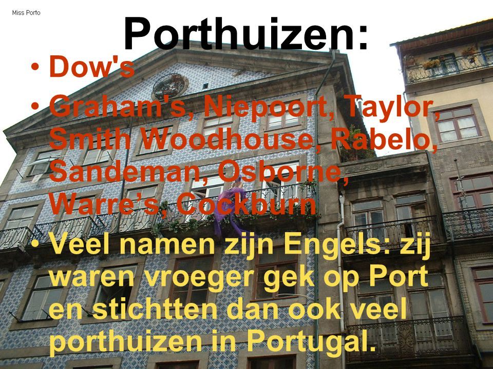 Porthuizen: Dow s. Graham s, Niepoort, Taylor, Smith Woodhouse, Rabelo, Sandeman, Osborne, Warre's, Cockburn.