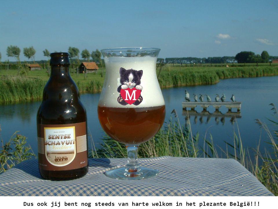 Dus ook jij bent nog steeds van harte welkom in het plezante België!!!